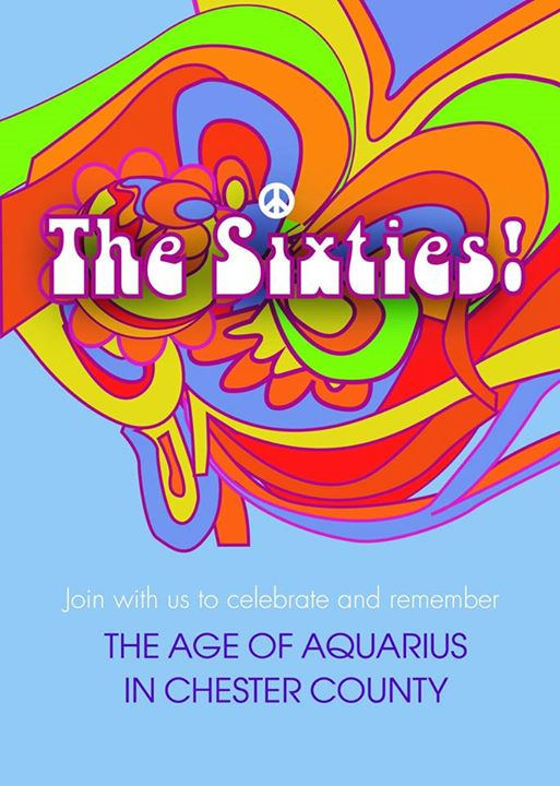 The Sixties! The Age of Aquarius in Chester County